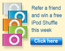 Refer a Friend & win a free ipod shuffle this week. Click Here.